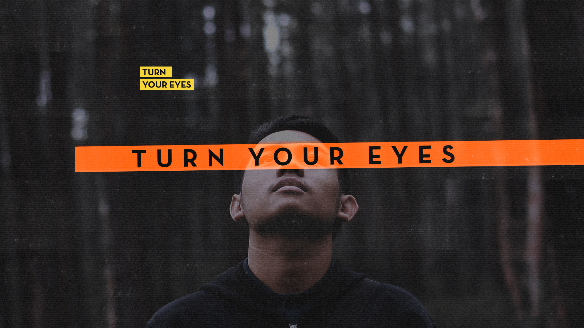 TURN YOUR EYES