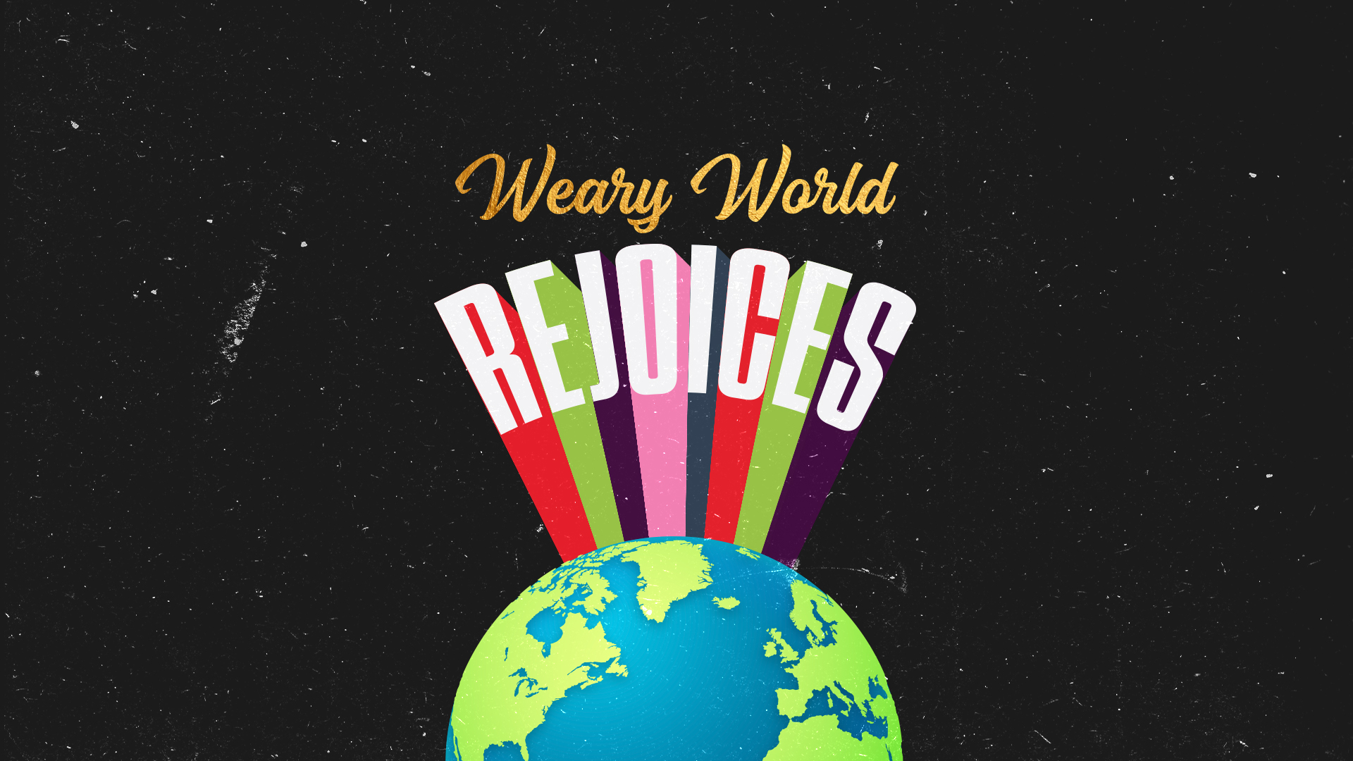 WEARY WORLD REJOICES: AN ADVENT SERIES